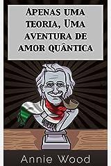 Apenas uma teoria, Uma aventura de amor quântica (Portuguese Edition) Kindle Edition