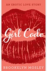 Girl Code: An Erotic Love Story (The Friends to Lovers Series Book 1) Kindle Edition