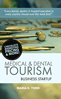 Medical & Dental Tourism Business Startup: Checklists, Marketing, Pricing, & More