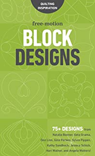Free-Motion Block Designs: 75+ Designs from Natalia Bonner, Geta Grama, Don Linn, Gina Perkes, Sylvia Pippen, Kathy Sandbach, Jessica Schick, Hari Walner, and Angela Walters! (English Edition)