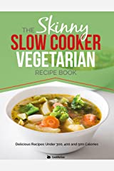 The Skinny Slow Cooker Vegetarian Recipe Book: 40 Meat Free Recipes Under 200, 300 And 400 Calories Kindle Edition