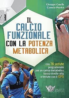 Il calcio funzionale con la potenza metabolica. Con 76 sedute programmate per un carico metabolico basso-medio-alto e test...