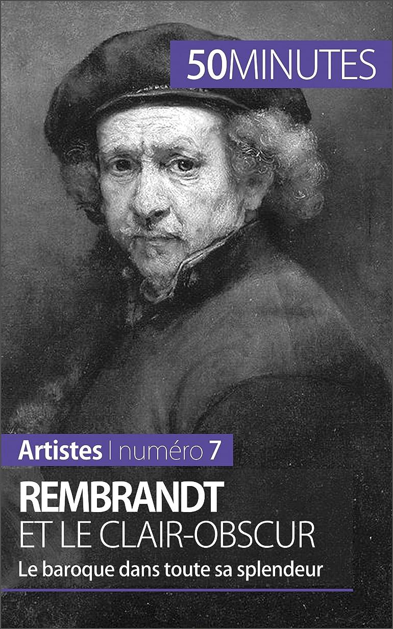 レーザバッテリー封建Rembrandt et le clair-obscur: Le baroque dans toute sa splendeur (Artistes t. 7) (French Edition)