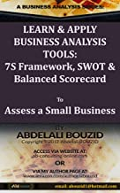Learn and Apply Business Analysis Tools: 7S Framework, SWOT and Balanced Scorecard: To Assess a Small Business (English Edition)
