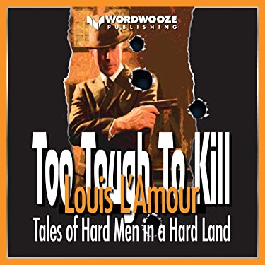 Too Tough to Kill: Tales of Hard Men in a Hard Land