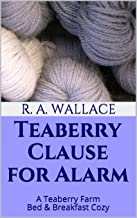 Teaberry Clause for Alarm (A Teaberry Farm Bed & Breakfast Cozy Book 13)