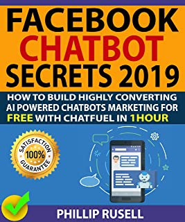 FACEBOOK CHATBOT SECRETS 2019: How To Build Highly Converting AI Powered Chatbots Marketing With Chatfuel In 1hour