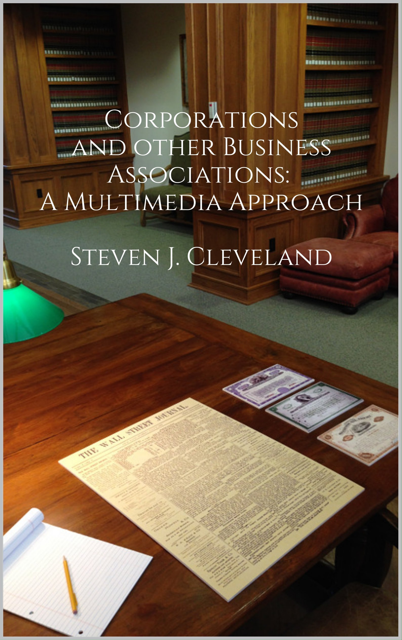 Corporations and Other Business Associations: A Multimedia Approach (2nd ed. 2017)