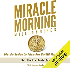 Miracle Morning Millionaires: What the Wealthy Do Before 8AM That Will Make You Rich (The Miracle Morning)