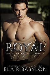 Royal: A Royal Billionaire Novel (Billionaires in Disguise: Maxence Book 4) Kindle Edition