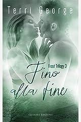 Fino alla fine (Frost Trilogy Vol. 3) (Italian Edition) Kindle Edition