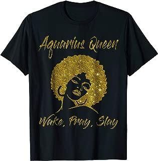Aquarius Zodiac Queen Wake Pray Slay Birthday T Shirt Women