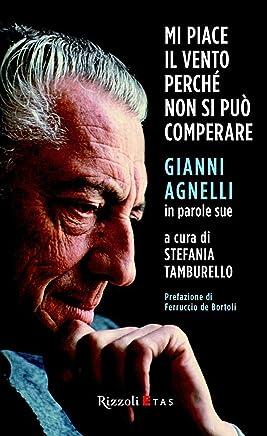 Mi piace il vento perché non si può comperare: Gianni Agnelli in parole sue