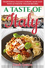 A Taste of Italy: Traditional Italian Cooking Made Easy with Authentic Italian Recipes (Best Recipes from Around the World) Kindle Edition