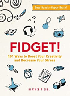 Fidget!: 101 Ways to Boost Your Creativity and Decrease Your Stress