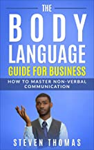 The Body Language Guide for Business: How to Master Non-Verbal Communication (English Edition)