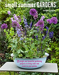 Small Summer Gardens: 35 Bright and Beautiful Gardening Projects to Bring Color and Scent to Your Garden