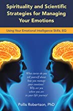 Spirituality and Scientific Strategies for Managing Your Emotions: Using Your Emotional Intelligence Skills, Eq