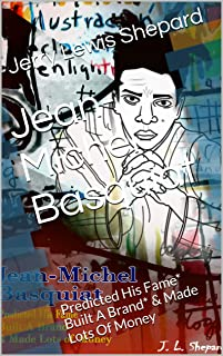 Jean-Michel Basquiat: Predicted His Fame* Built A Brand* & Made Lots Of Money (English Edition)
