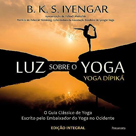Luz Sobre o Yoga: o Guia Clássico de Yoga (Portuguese ...