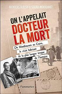 On l'appelait Docteur la Mort: De Mauthausen au Caire, le récit haletant de la plus longue traque de l'Histoire (French Edition)