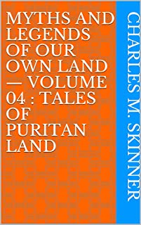 Myths and Legends of Our Own Land — Volume 04 : Tales of Puritan Land (English Edition)