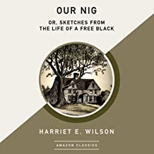 Our Nig; Or, Sketches from the Life of a Free Black (AmazonClassics Edition)