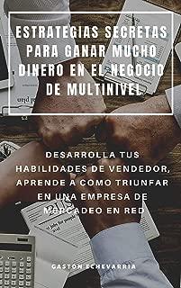 ESTRATEGIAS SECRETAS PARA GANAR MUCHO DINERO EN EL NEGOCIO DE MULTINIVEL : DESARROLLA TUS HABILIDADES DE VENDEDOR, APRENDE A COMO TRIUNFAR EN UNA EMPRESA DE MERCADEO EN RED (Spanish Edition)
