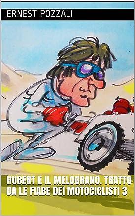 Hubert e il melograno. Tratto da Le Fiabe dei Motociclisti 3