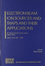 Electron Beam Ion Sources and Traps and Their Applications: 8th International Symposium EBIS/T 2000, Upton, New York, 5-8 November 2000 (AIP Conference Proceedings)