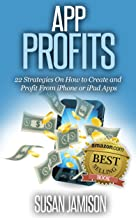 App Profits: 22 Strategies on How to Create and Profit From iPhone or iPad Apps