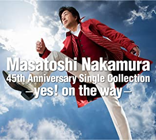 Masatoshi Nakamura 45th Anniversary Single Collection -yes! on the way-
