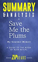 Summary & Analysis of Save Me the Plums: My Gourmet Memoir | A Guide to the Book by Ruth Reichl