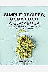 Simple Recipes, Good Food: A Cookbook Kindle Edition