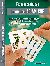 Le migliori 40 amiche (Francesco Grasso L'ingegnere delle Storie) (Italian Edition)