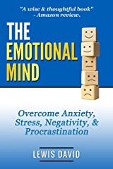 The Emotional Mind: Overcome Anxiety, Stress, Negativity, and Procrastination. (Motivational Self-Help Book 2) Kindle Edition