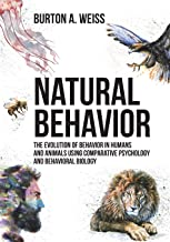 Natural Behavior: The Evolution of Behavior in Humans and Animals Using Comparative Psychology and Behavioral Biology