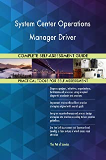 System Center Operations Manager Driver All-Inclusive Self-Assessment - More than 700 Success Criteria, Instant Visual Insights, Comprehensive Spreadsheet Dashboard, Auto-Prioritized for Quick Results