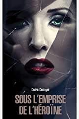 Sous l'emprise de l'héroïne : thriller psychologique, suspense Format Kindle