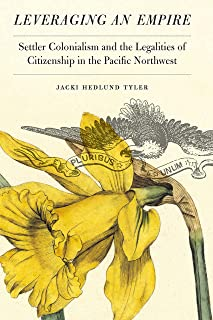 Leveraging an Empire: Settler Colonialism and the Legalities of Citizenship in the Pacific Northwest