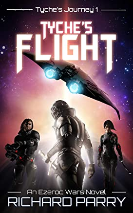 Tyches Flight: A Space Opera Adventure Science Fiction Epic (Ezeroc Wars Book 1) (English Edition)