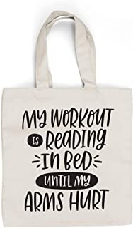 MY WORKOUT IS READING IN BED - Book Lovers Canvas Tote Bag- Ideal Book Related Gift! Literary Readers Gift for your favorite bookworm, friend – man or woman!