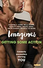 Imagines: Getting Some Action (Imagines: Celebrity Encounters Starring You)