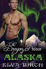 The Dragon Prince of Alaska (Royal Dragons of Alaska Book 1) Kindle Edition
