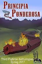 Principia Ponderosa (Third Flatiron Anthologies Book 18)