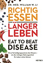 Richtig essen, länger leben – Eat to Beat Disease: Die 5 Verteidigungssysteme des Körpers – wie die richtigen Nahrungsmitt...