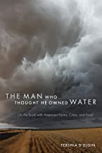 The Man Who Thought He Owned Water: On the Brink with American Farms, Cities, and Food