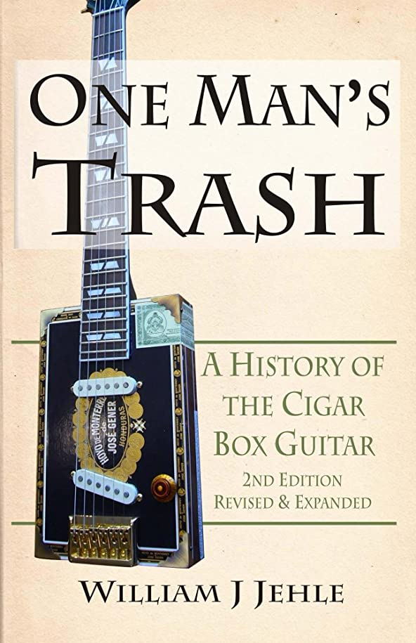 ペインギリックプライバシー笑いOne Man's Trash 2nd Edition: A History of the Cigar Box Guitar (English Edition)