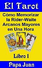El Tarot (Cómo Memorizar la Rider-Waite Arcanos Mayores en Una Hora nº 1)