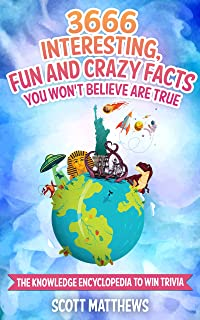 3666 Interesting, Fun And Crazy Facts You Won't Believe Are True - The Knowledge Encyclopedia To Win Trivia (Amazing World Facts Book Book 4)